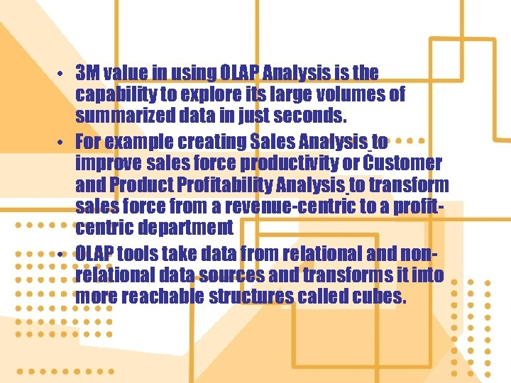 • 3 M value in using OLAP Analysis is the capability to explore