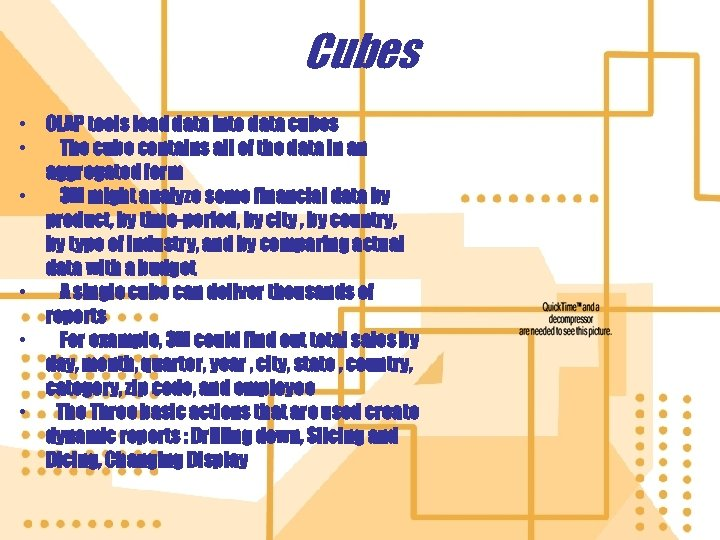 Cubes • OLAP tools load data into data cubes • The cube contains all