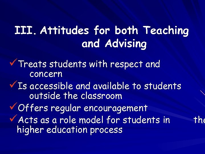 III. Attitudes for both Teaching and Advising üTreats students with respect and concern üIs