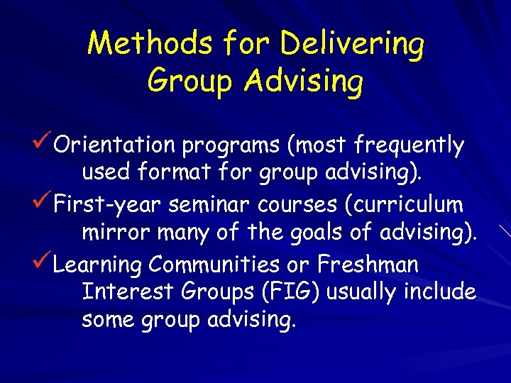 Methods for Delivering Group Advising üOrientation programs (most frequently used format for group advising).