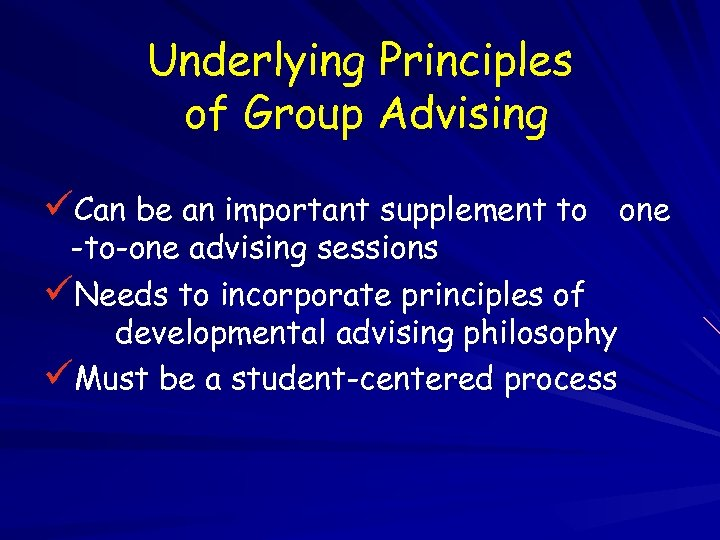 Underlying Principles of Group Advising üCan be an important supplement to one -to-one advising