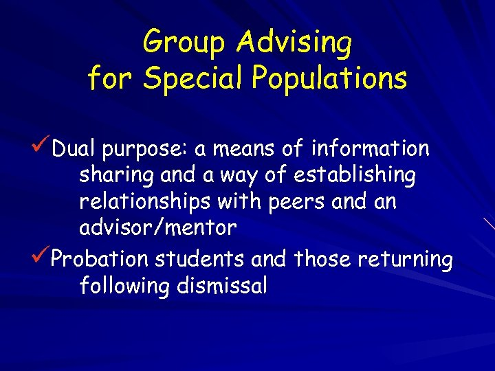 Group Advising for Special Populations üDual purpose: a means of information sharing and a