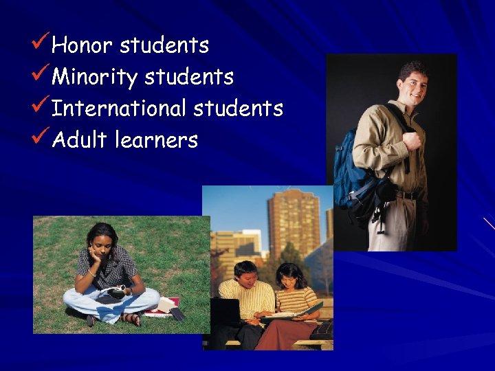 üHonor students üMinority students üInternational students üAdult learners