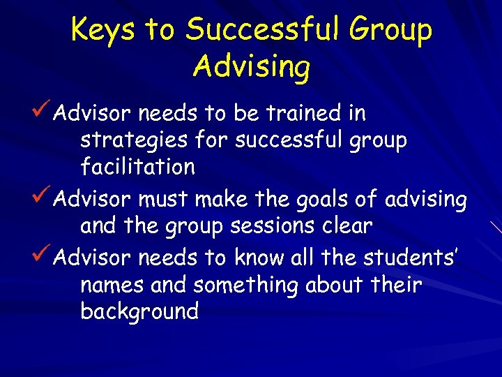 Keys to Successful Group Advising üAdvisor needs to be trained in strategies for successful