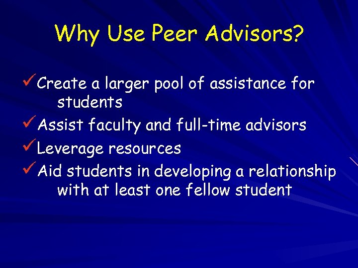 Why Use Peer Advisors? üCreate a larger pool of assistance for students üAssist faculty