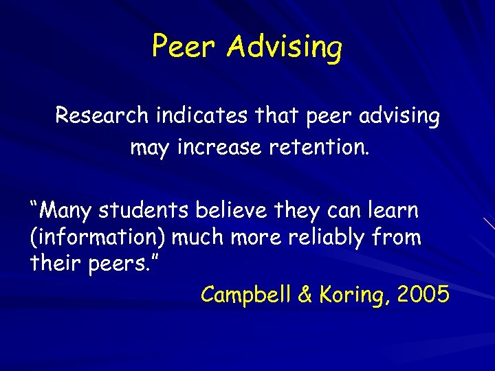"""Peer Advising Research indicates that peer advising may increase retention. """"Many students believe they"""