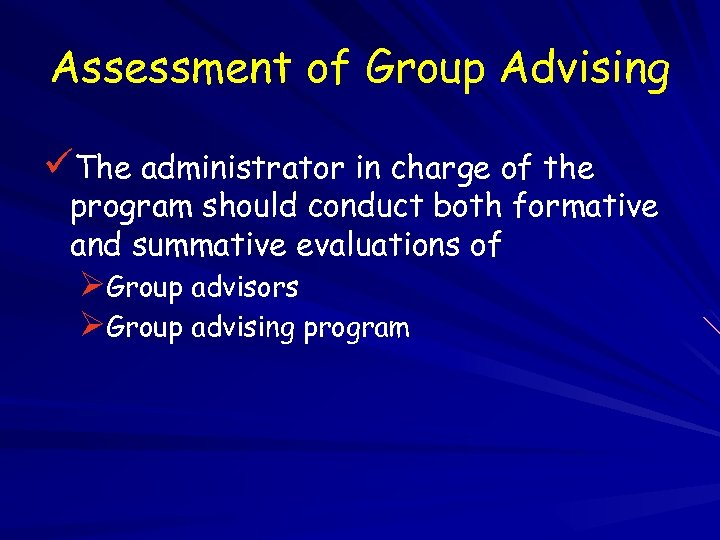 Assessment of Group Advising üThe administrator in charge of the program should conduct both