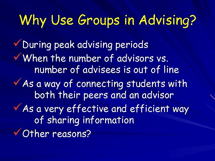 Why Use Groups in Advising? üDuring peak advising periods üWhen the number of advisors
