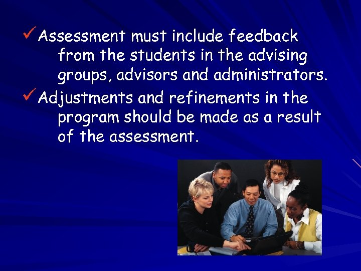 üAssessment must include feedback from the students in the advising groups, advisors and administrators.