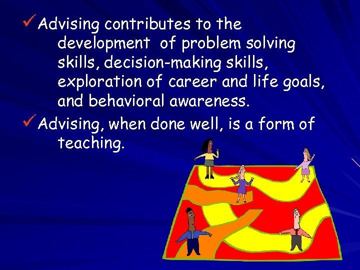 üAdvising contributes to the development of problem solving skills, decision-making skills, exploration of career