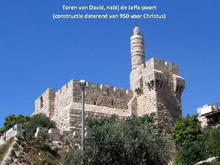 Toren van David, nabij de Jaffa-poort (constructie daterend van 950 voor Christus)
