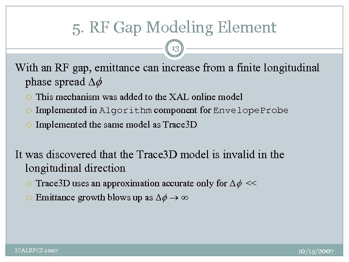 5. RF Gap Modeling Element 13 With an RF gap, emittance can increase from