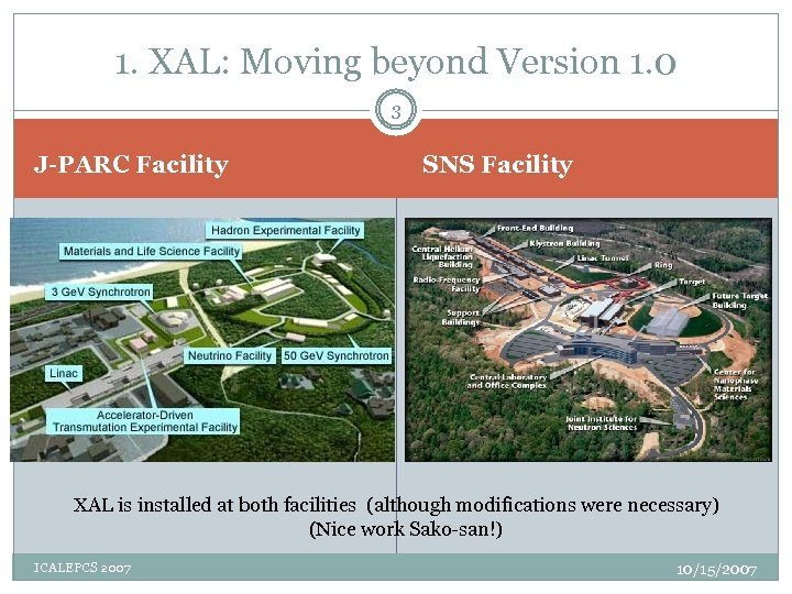 1. XAL: Moving beyond Version 1. 0 3 J-PARC Facility SNS Facility XAL is
