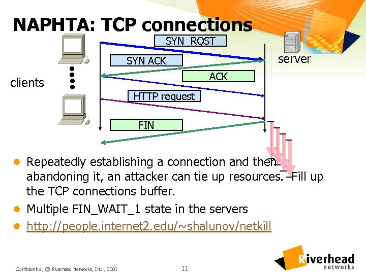 NAPHTA: TCP connections SYN RQST server SYN ACK clients HTTP request FIN l Repeatedly