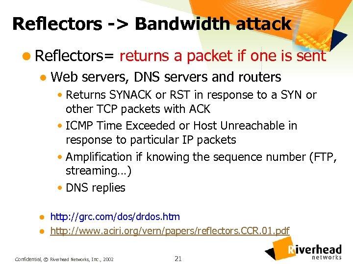Reflectors -> Bandwidth attack l Reflectors= returns a packet if one is sent l