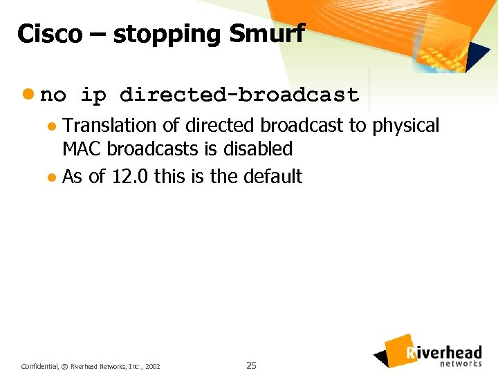 Cisco – stopping Smurf l no ip directed-broadcast Translation of directed broadcast to physical