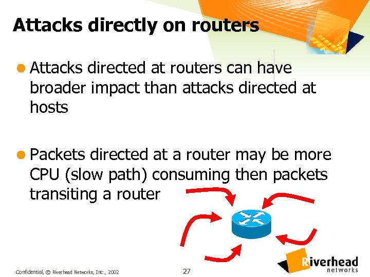 Attacks directly on routers l Attacks directed at routers can have broader impact than
