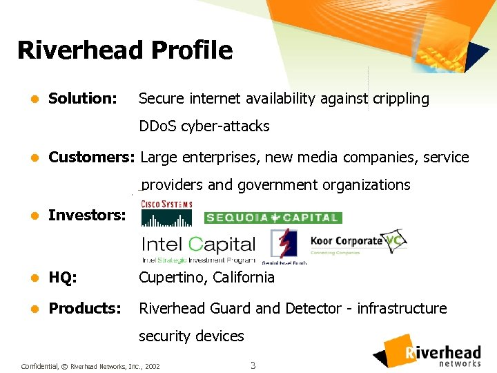 Riverhead Profile l Solution: Secure internet availability against crippling DDo. S cyber-attacks l Customers: