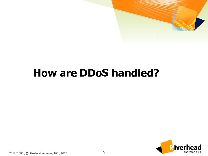 How are DDo. S handled? Confidential, © Riverhead Networks, Inc. , 2002 31