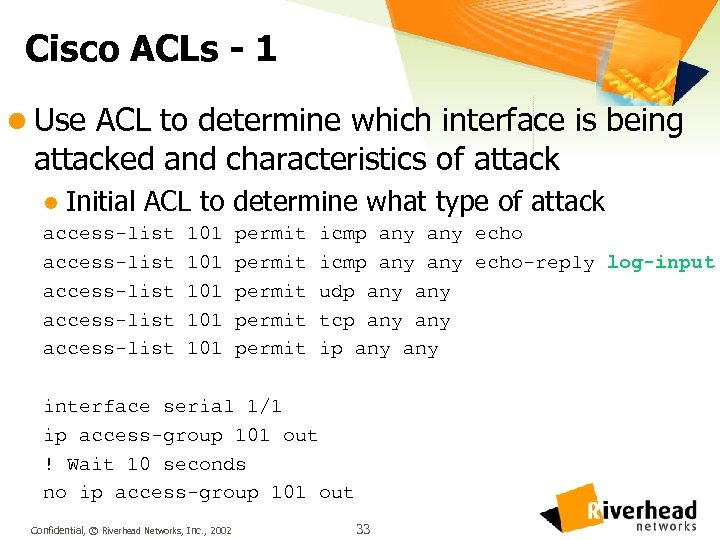Cisco ACLs - 1 l Use ACL to determine which interface is being attacked