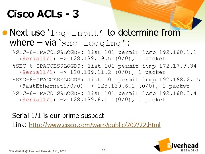 Cisco ACLs - 3 l Next use 'log-input' to determine from where – via