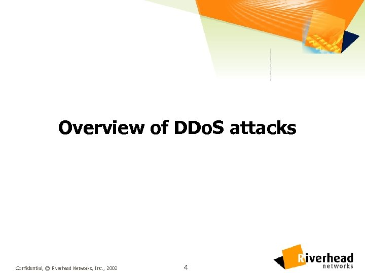 Overview of DDo. S attacks Confidential, © Riverhead Networks, Inc. , 2002 4