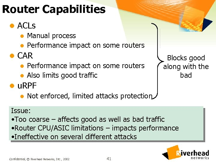 Router Capabilities l ACLs l Manual process l Performance impact on some routers l