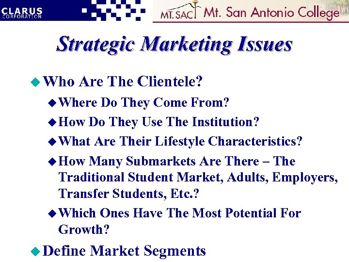Strategic Marketing Issues u Who Are The Clientele? u Where Do They Come From?