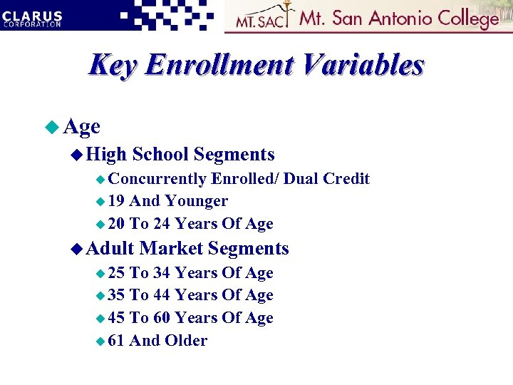 Key Enrollment Variables u Age u High School Segments u Concurrently Enrolled/ Dual Credit
