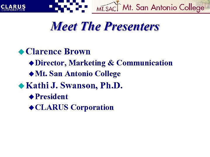 Meet The Presenters u Clarence Brown u Director, Marketing & Communication u Mt. San