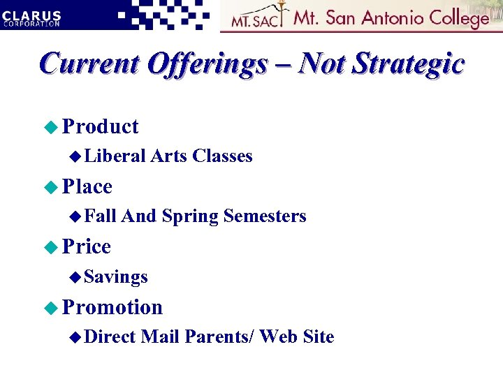 Current Offerings – Not Strategic u Product u Liberal Arts Classes u Place u