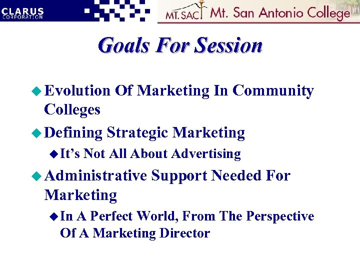 Goals For Session u Evolution Of Marketing In Community Colleges u Defining Strategic Marketing