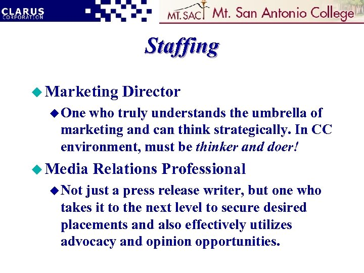 Staffing u Marketing Director u One who truly understands the umbrella of marketing and