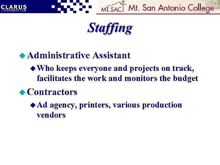 Staffing u Administrative Assistant u Who keeps everyone and projects on track, facilitates the