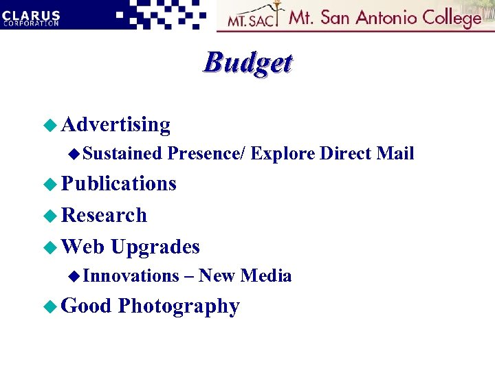 Budget u Advertising u Sustained Presence/ Explore Direct Mail u Publications u Research u