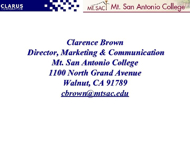 Clarence Brown Director, Marketing & Communication Mt. San Antonio College 1100 North Grand Avenue