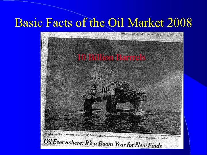 Basic Facts of the Oil Market 2008 10 Billion Barrrels World oil demand 85.