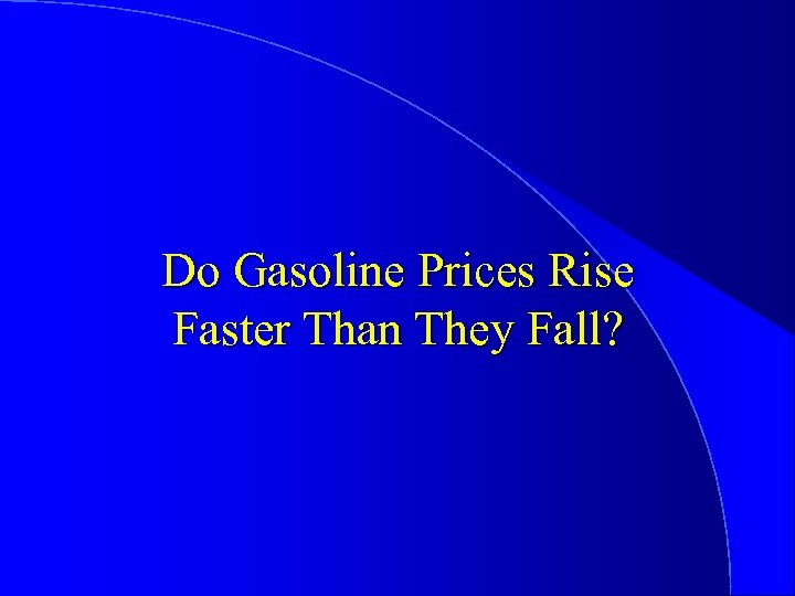 Do Gasoline Prices Rise Faster Than They Fall?
