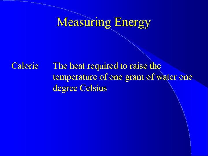 Measuring Energy Calorie The heat required to raise the temperature of one gram of