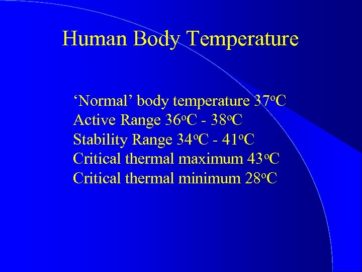Human Body Temperature 'Normal' body temperature 37 o. C Active Range 36 o. C