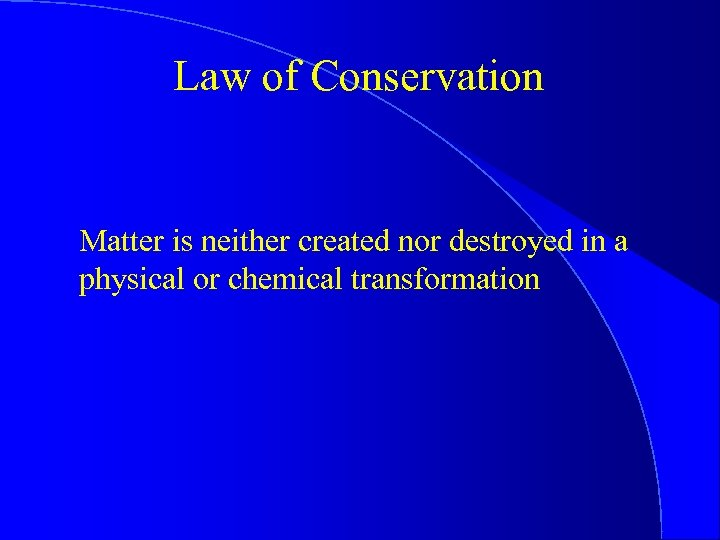 Law of Conservation Matter is neither created nor destroyed in a physical or chemical
