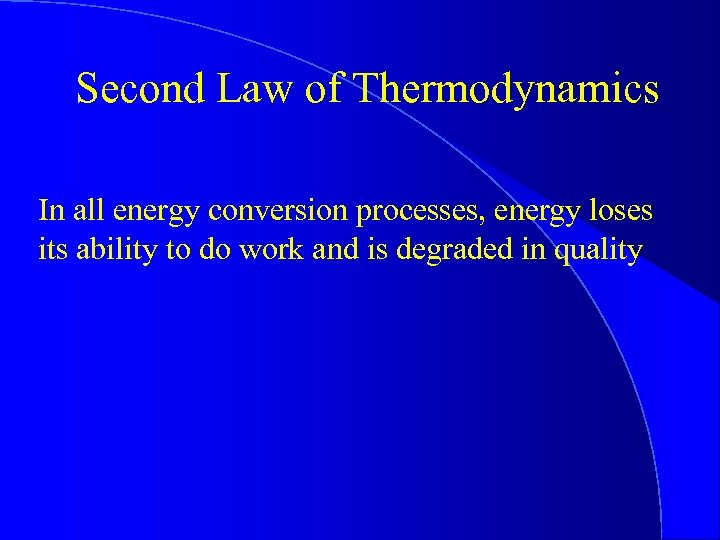 Second Law of Thermodynamics In all energy conversion processes, energy loses its ability to