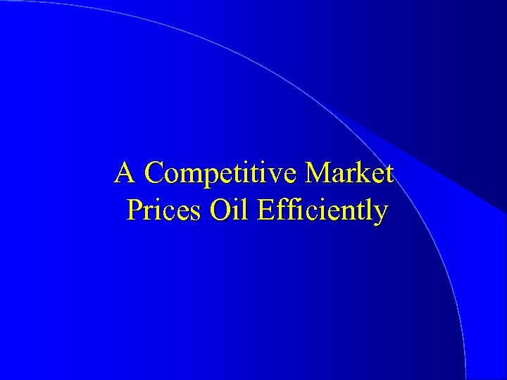 A Competitive Market Prices Oil Efficiently