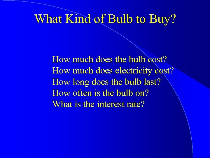 What Kind of Bulb to Buy? How much does the bulb cost? How much