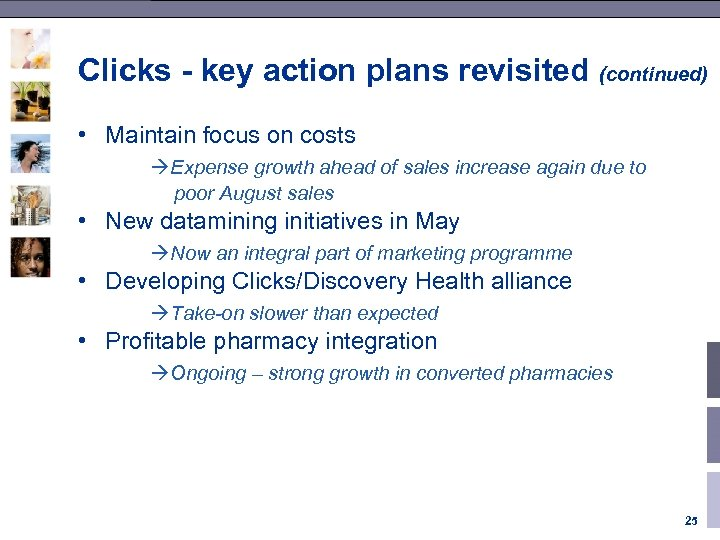 Clicks - key action plans revisited (continued) • Maintain focus on costs àExpense growth