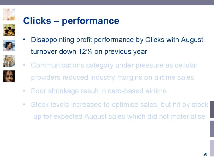Clicks – performance • Disappointing profit performance by Clicks with August turnover down 12%