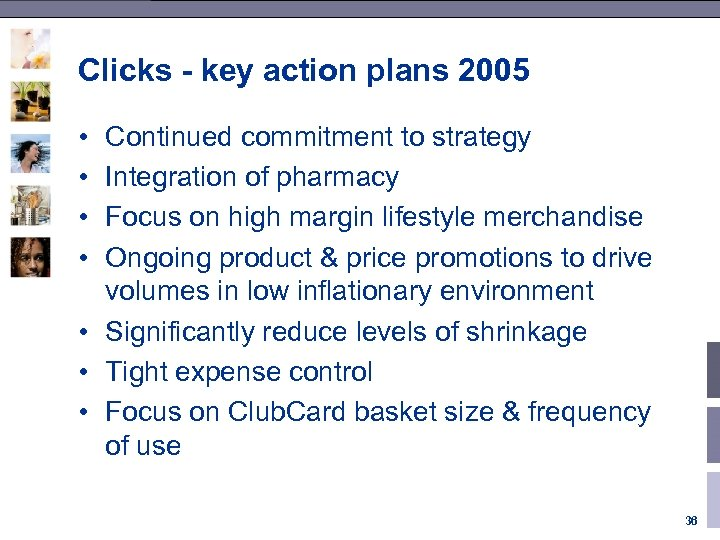 Clicks - key action plans 2005 • • Continued commitment to strategy Integration of