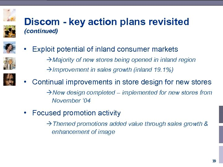 Discom - key action plans revisited (continued) • Exploit potential of inland consumer markets