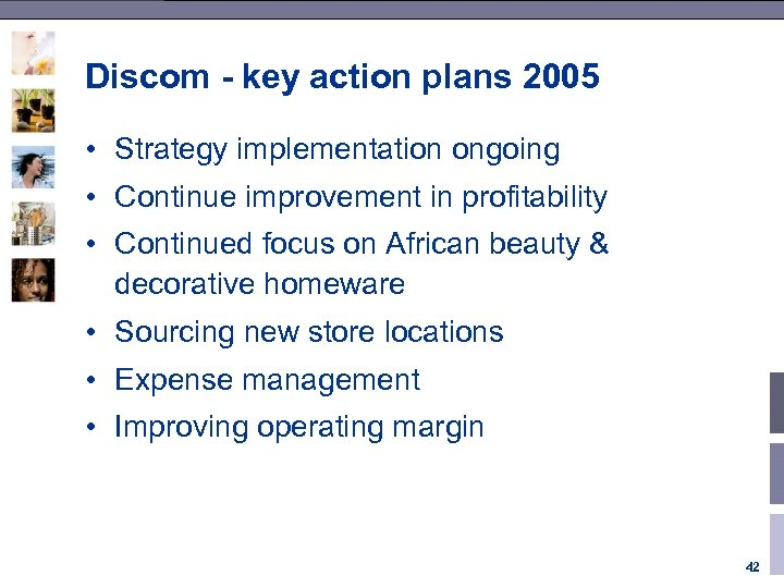 Discom - key action plans 2005 • Strategy implementation ongoing • Continue improvement in