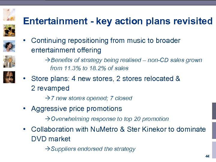 Entertainment - key action plans revisited • Continuing repositioning from music to broader entertainment